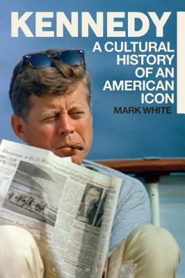Image for Kennedy: A Cultural History of an American Icon