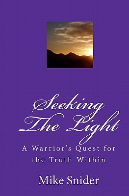 Seeking the Light: A Warrior's Quest for the Truth Within, Snider, Mike