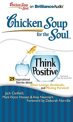 Image for Chicken Soup for the Soul: Think Positive - 29 Inspirational Stories about Silver Linings, Gratitude, and Moving Forward