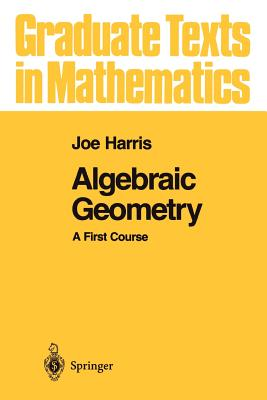 Image for Algebraic Geometry: A First Course (Graduate Texts in Mathematics) (Volume 133)