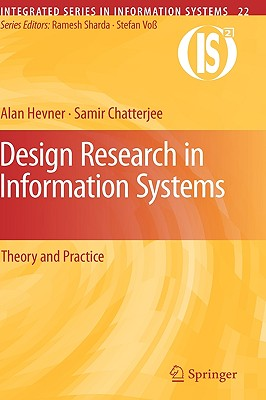 Design Research in Information Systems: Theory and Practice (Integrated Series in Information Systems), Hevner, Alan; Chatterjee, Samir
