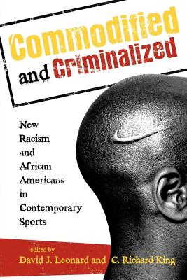 Image for Commodified and Criminalized: New Racism and African Americans in Contemporary Sports
