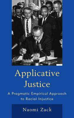 Image for Applicative Justice: A Pragmatic Empirical Approach to Racial Injustice