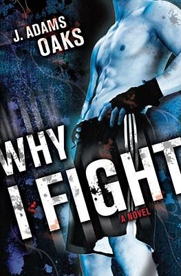 "Why I Fight (Richard Jackson Books (Atheneum Paperback)), ""Oaks, J. Adams"""