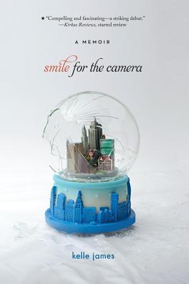 "Smile for the Camera: A Memoir, ""James, Kelle"""