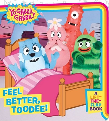 """Feel Better, Toodee!: A Lift-the-Flap Book (Yo Gabba Gabba!)"""