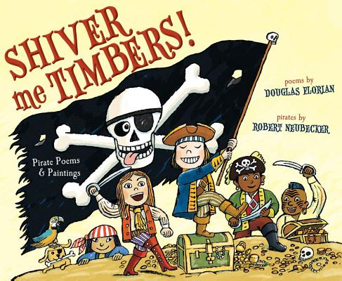 Image for Shiver Me Timbers!: Pirate Poems & Paintings