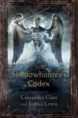 The Shadowhunter's Codex (The Mortal Instruments), Clare, Cassandra; Lewis, Joshua