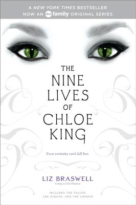 THE NINE LIVES OF CHLOE KING  The Fallen; The Stolen; The Chosen, Braswell, Liz