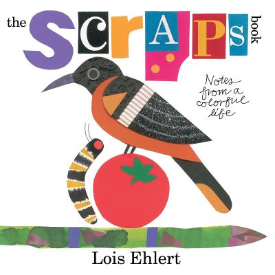 SCRAPS BOOK: NOTES FROM A COLORFUL LIFE, EHLERT, LOIS