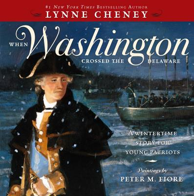When Washington Crossed the Delaware: A Wintertime Story for Young Patriots, Lynne Cheney