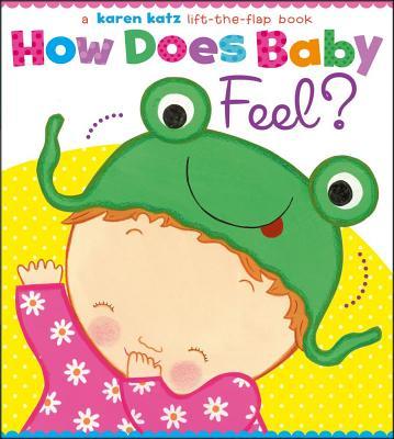 "How Does Baby Feel?: A Karen Katz Lift-the-Flap Book (Karen Katz Lift-the-Flap Books), ""Katz, Karen"""