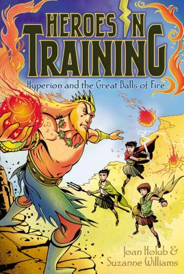 Hyperion and the Great Balls of Fire (Heroes in Training), Joan Holub, Suzanne Williams
