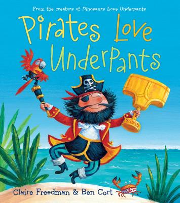 "Pirates Love Underpants (The Underpants Books), ""Freedman, Claire"""