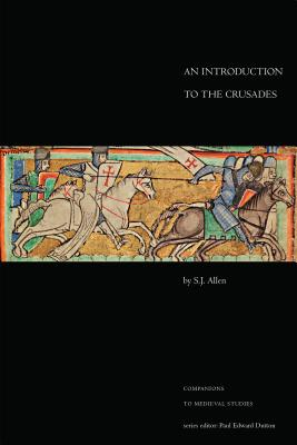An Introduction to the Crusades (Companions to Medieval Studies), Allen, S.J.