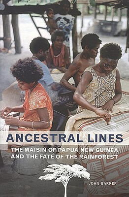 Ancestral Lines: The Maisin of Papua New Guinea and the Fate of the Rainforest (Teaching Culture: UTP Ethnographies for the Classroom), Barker, John