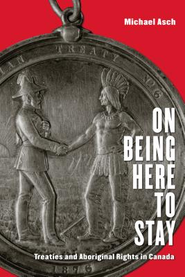 Image for On Being Here to Stay: Treaties and Aboriginal Rights in Canada