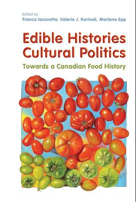 Image for Edible Histories, Cultural Politics: Towards a Canadian Food History
