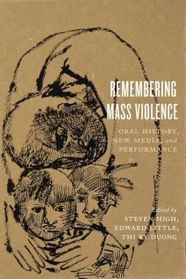 Image for Remembering Mass Violence: Oral History, New Media and Performance