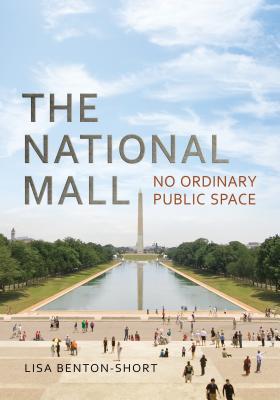 The National Mall: No Ordinary Public Space, Benton-Short, Lisa