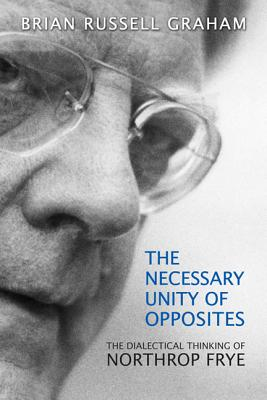 Image for Necessary Unity of Opposites: The Dialectical Thinking of Northrop Frye (Frye Studies (Hardcover))