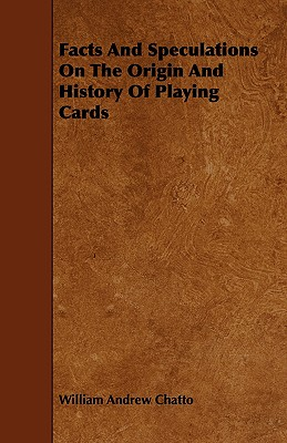 Facts and Speculations on the Origin and History of Playing Cards, Chatto, William Andrew