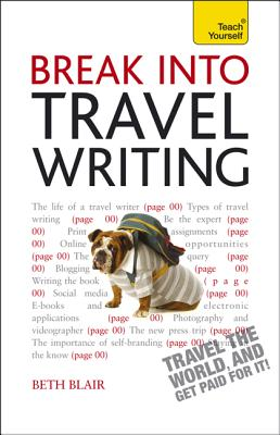 Image for Break Into Travel Writing: A Teach Yourself Creative Writing Guide