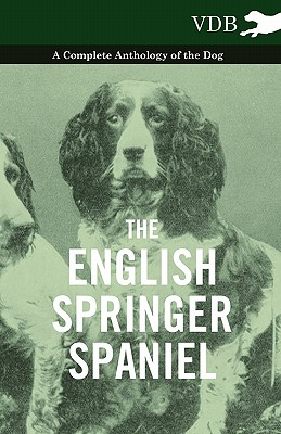 The English Springer Spaniel - A Complete Anthology of the Dog, Various