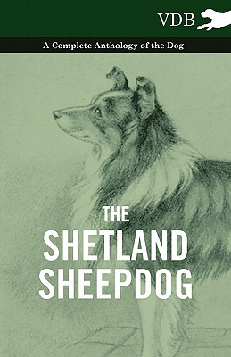 The Shetland Sheepdog - A Complete Anthology of the Dog, Various