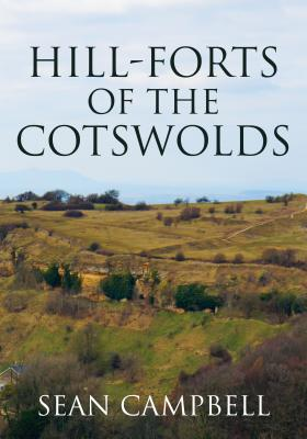 Hill-Forts of the Cotswolds, Campbell, Sean