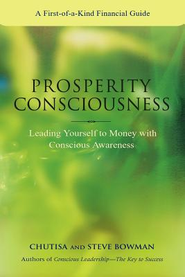 Prosperity Consciousness. Leading yourself to money with conscious awareness, Bowman, Steven; Bowman, Chutisa