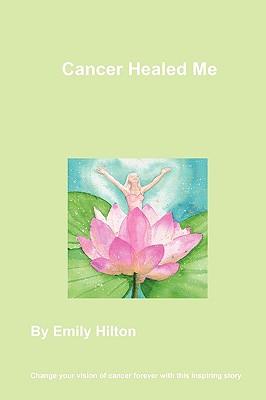 Cancer Healed Me, Hilton, Emily