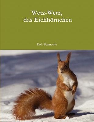Wetz-Wetz, das Eichh�rnchen (German Edition), Bennecke, Rolf