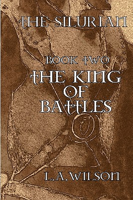 The Silurian Book Two The King Of Battles, Wilson, L.A.