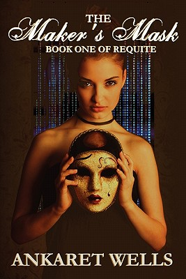 The Maker's Mask: Book One of Requite, Wells, Ankaret