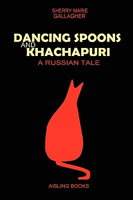 Dancing Spoons And Khachapuri: A Russian Tale, Gallagher, Sherry Marie