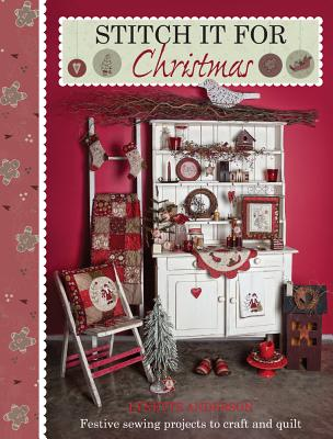 Stitch it for Christmas: Festive Sewing Projects to Craft and Quilt, Lynette Anderson
