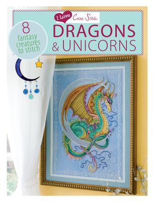 Image for I Love Cross Stitch Dragons & Unicorns: 8 Fantasy Creatures to Stitch