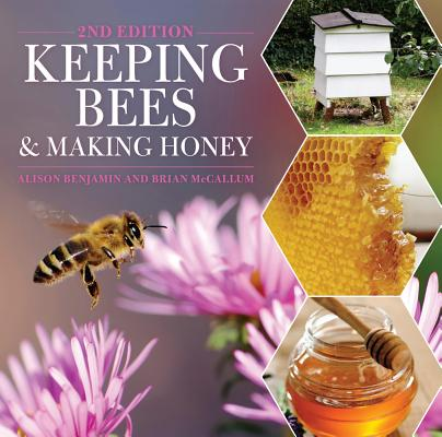 Keeping Bees and Making Honey, Alison Benjamin and Brian McCallum