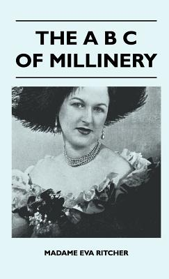 The A B C Of Millinery, Madame Eva Ritcher