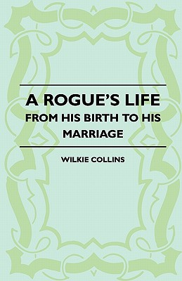 A Rogue's Life - From His Birth to His Marriage, Collins, Wilkie