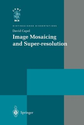 Image Mosaicing and Super-resolution (Distinguished Dissertations), Capel, David