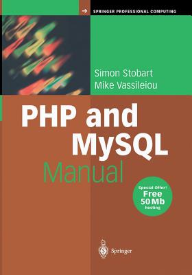 PHP and MySQL Manual: Simple, yet Powerful Web Programming (Springer Professional Computing), Stobart, Simon; Vassileiou, Mike