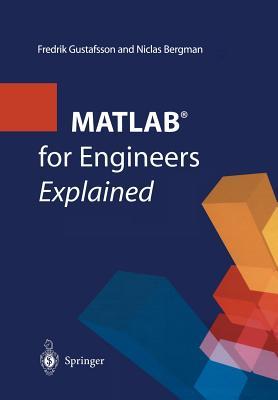 MATLAB� for Engineers Explained, Gustafsson, Fredrik; Bergman, Niclas