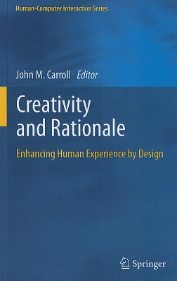 Image for Creativity and Rationale: Enhancing Human Experience by Design (Human?Computer Interaction Series)
