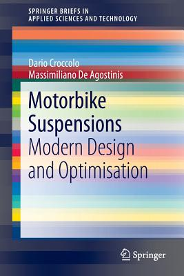 Motorbike Suspensions: Modern design and optimisation (SpringerBriefs in Applied Sciences and Technology), Croccolo, Dario; Agostinis, Massimiliano