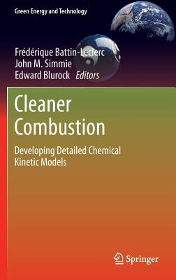 Cleaner Combustion: Developing Detailed Chemical Kinetic Models (Green Energy and Technology)