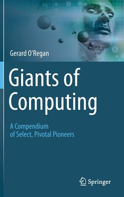 Image for Giants of Computing: A Compendium of Select, Pivotal Pioneers