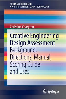 Creative Engineering Design Assessment: Background, Directions, Manual, Scoring Guide and Uses (SpringerBriefs in Applied Sciences and Technology), Charyton, Christine