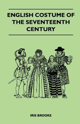 English Costume of the Seventeenth Century, Brooke, Iris